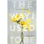 The Way I Used to Be by Smith, Amber, 9781481449359