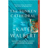 The Sunken Cathedral A Novel by Walbert, Kate, 9781476799360