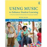 Using Music to Enhance Student Learning: A Practical Guide for Elementary Classroom Teachers by Fallin; Jana, 9780415709361
