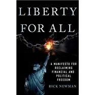 Liberty For All A Manifesto for Reclaiming Financial and Political Freedom by Newman, Rick, 9781137279361