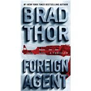 Foreign Agent A Thriller by Thor, Brad, 9781476789361