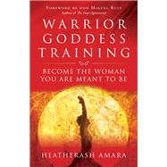 Warrior Goddess Training by Amara, Heatherash; Ruiz, Don Miguel, 9781938289361