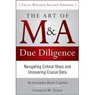 The Art of M&A Due Diligence, Second Edition: Navigating Critical Steps and Uncovering Crucial Data by Lajoux, Alexandra; Elson, Charles, 9780071629362