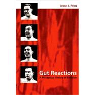 Gut Reactions : A Perceptual Theory of Emotion by Prinz, Jesse J., 9780195309362