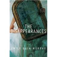 The Disappearances by Murphy, Emily Bain, 9780544879362