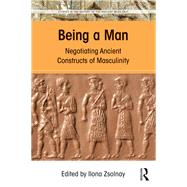 Being a Man: Negotiating Ancient Constructs of Masculinity by Zsolnay,Ilona;Zsolnay,Ilona, 9781138189362