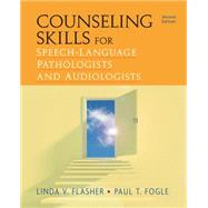 Counseling Skills for Speech-Language Pathologists and Audiologists by Flasher, Lydia V.; Fogle, Paul T, 9781435499362