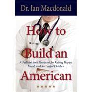 A Pediatrician's Blueprint Raising Happy, Healthy, Moral and Successful Children by Macdonald, Donald Ian, 9781937359362