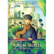 Tropical Secrets Holocaust Refugees in Cuba by Engle, Margarita, 9780805089363