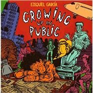 Growing Up in Public by Garcia, Ezequiel, 9781606999363