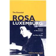 The Essential Rosa Luxemburg by Luxemburg, Rosa, 9781931859363