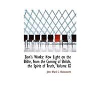 Zion's Works : New Light on the Bible, from the Coming of Shiloh, the Spirit of Truth, Volume IX by Holinsworth, John Ward C., 9780554999364