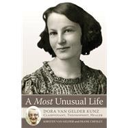 A Most Unusual Life: Dora Van Gelder Kunz: Clairvoyant, Theosophist, Healer by Van Gelder, Kirsten; Chesley, Frank, 9780835609364