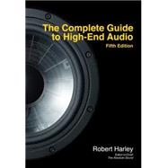 The Complete Guide to High-end Audio by Harley, Robert, 9780978649364