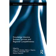 Knowledge Intensive Business Services and Regional Competitiveness by Ferreira; Jopo J. M., 9781138859364