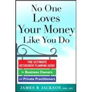 No One Loves Your Money Like You Do: The Ultimate Retirement Planning Guide for Business Owners and Private Practitioners by Jackson, James, 9780071839365