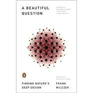 A Beautiful Question by Wilczek, Frank, 9780143109365