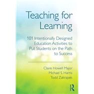 Teaching for Learning: 101 Intentionally Designed Educational Activities to Put Students on the Path to Success by Howell Major; Claire, 9780415699365