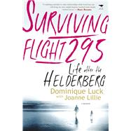 Surviving Flight 295: Life After the Helderberg: the Memoir of Dominique Luck by Lillie, Joanne, 9781431409365