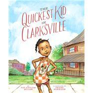 The Quickest Kid in Clarksville by Miller, Pat Zietlow; Morrison, Frank, 9781452129365