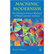 Machinic Modernism The Deleuzian Literary Machines of Woolf, Lawrence and Joyce by Monaco, Beatrice, 9780230219366
