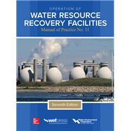 Operation of Water Resource Recovery Facilities, Manual of Practice No. 11, Seventh Edition by Water Environment Federation, 9781259859366