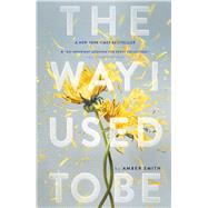 The Way I Used to Be by Smith, Amber, 9781481449366