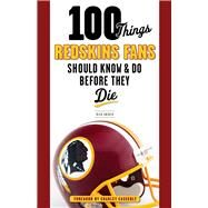 100 Things Redskins Fans Should Know & Do Before They Die by Snider, Rick; Casserly, Charley, 9781600789366