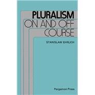 Pluralism on and Off Course by Ehrlich, Stanislaw, 9780080279367