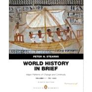 World History in Brief Major Patterns of Change and Continuity, to 1450, Volume 1, Penguin Academic Edition by Stearns, Peter N., 9780205939367