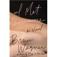 I Met Someone by Wagner, Bruce, 9780399159367