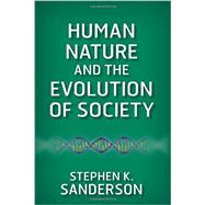 Human Nature and the Evolution of Society by Sanderson, Stephen K., 9780813349367
