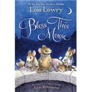 Bless This Mouse by Lowry, Lois; Rohmann, Eric, 9780544439368