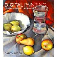 Digital Painting for the Complete Beginner: Includes Techniques Using Corel Painter and Adobe Photoshop by Beccia, Carlyn, 9780823099368