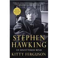 Stephen Hawking: An Unfettered Mind by Ferguson, Kitty, 9781250139368