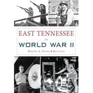 East Tennessee in World War II by Speaks, Dewaine A.; Clift, Ray, 9781467119368