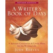 A Writer's Book of Days A Spirited Companion and Lively Muse for the Writing Life by Reeves, Judy; Fitch, Janet, 9781577319368
