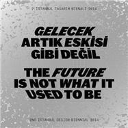 The Future Is Not What It Used to Be / Gelecek Artik Eskisi Gibi Degil: 2nd Istanbul Design Biennial 2014 / 2. Istanbul Tasarim Bienali 2014 by Ryan, Zoë; Carruthers, Meredith; Akcan, Esra; Blauvelt, Andrew; Byrne, Emmet, 9783775739368