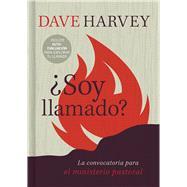 ¿Soy llamado? Características indispensables del ministerio pastoral by Harvey, Dave, 9781462779369