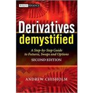 Derivatives Demystified : A Step-by-Step Guide to Forwards, Futures, Swaps and Options by Chisholm, Andrew M., 9780470749371