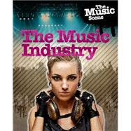 The Music Scene: The Music Industry by Anniss, Matthew, 9781445139371