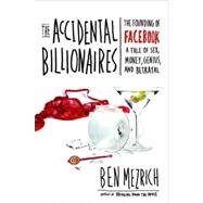 Accidental Billionaires : The Founding of Facebook - A Tale of Sex, Money, Genius and Betrayal by Mezrich, Ben, 9780385529372