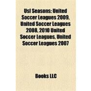 Usl Seasons : United Soccer Leagues 2009, United Soccer Leagues 2008, 2010 United Soccer Leagues, United Soccer Leagues 2007 by , 9781156739372