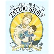 Tell Me a Tattoo Story by McGhee, Alison; Wheeler, Eliza, 9781452119373