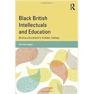 Black British Intellectuals and Education: MulticulturalismÆs hidden history by Warmington; Paul, 9780415809375