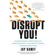 Disrupt You! Master Personal Transformation, Seize Opportunity, and Thrive in the Era of Endless Innovation by Samit, Jay, 9781250059376