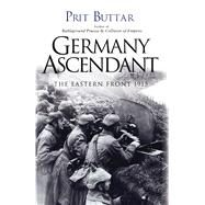 Germany Ascendant The Eastern Front 1915 by Buttar, Prit, 9781472819376