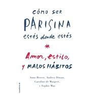 Como ser parisina estes donde estes/ How to Be Parisian Wherever You Are by Berest, Anne; Diwan, Audrey; De Maigret, Caroline; Mas, Sophie; Herrera, Ana, 9788499189376