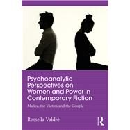 Psychoanalytic Reflections on Women in Contemporary Fiction: Malice, the Victim, and the Couple by ValdrF,Rossella, 9781138659377