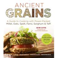 Ancient Grains A Guide to Cooking with Power-Packed Millet, Oats, Spelt, Farro, Sorghum & Teff by Lutz, Kim; Pedersen, Stephanie, 9781454919377